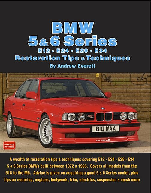 BMW 5 & 6 Series E12 - E24 - E28 -E34 Restoration Tips and Techniques, Andrew Everett