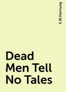 Dead Men Tell No Tales, E.W.Hornung