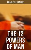 The 12 Powers of Man, Charles Fillmore