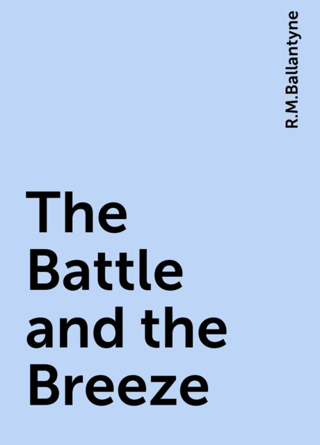 The Battle and the Breeze, R.M.Ballantyne