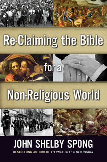 Re-Claiming the Bible for a Non-Religious World, John Shelby Spong