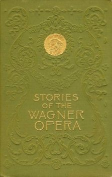 Stories of the Wagner Opera, H.A.Guerber