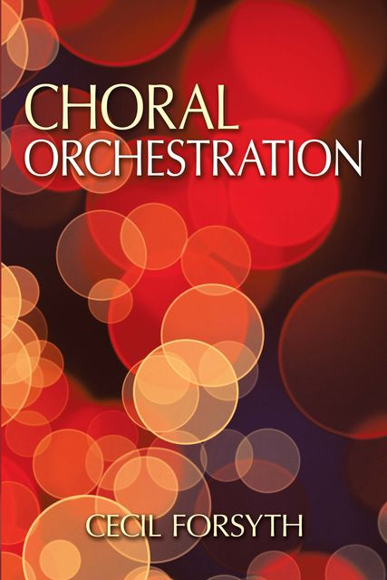 Choral Orchestration, Cecil Forsyth
