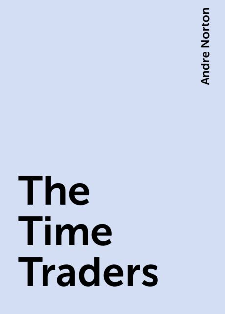 The Time Traders, Andre Norton