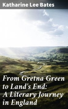 From Gretna Green to Land's End: A Literary Journey in England, Katharine Lee Bates