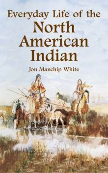 Everyday Life of the North American Indian, Jon Manchip White