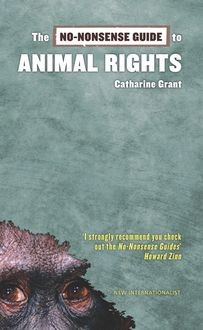 The No-Nonsense Guide to Animal Rights, Catharine Grant