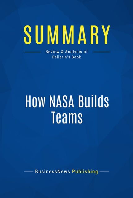Summary: How NASA Builds Teams – Charles J. Pellerin, BusinessNews Publishing