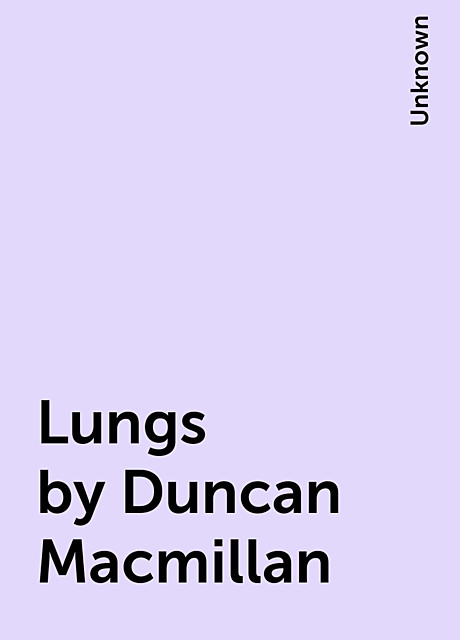 Lungs by Duncan Macmillan,