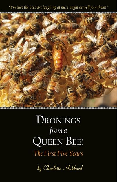 Dronings from a Queen Bee: The First Five Years, Charlotte Hubbard