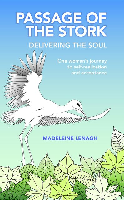 Passage of the Stork, Delivering the Soul: One woman's journey to self-realization and acceptance, Madeleine Lenagh