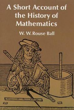 A Short Account of the History of Mathematics, W.W.Rouse Ball