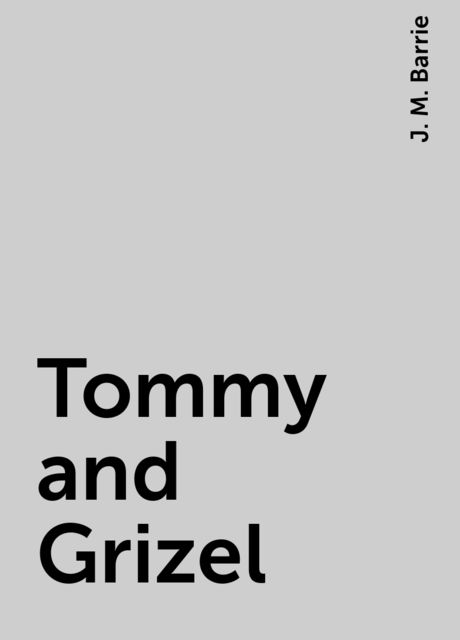 Tommy and Grizel, J. M. Barrie