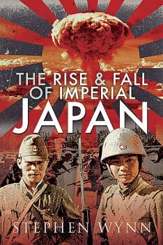 The Rise and Fall of Imperial Japan, Stephen Wynn