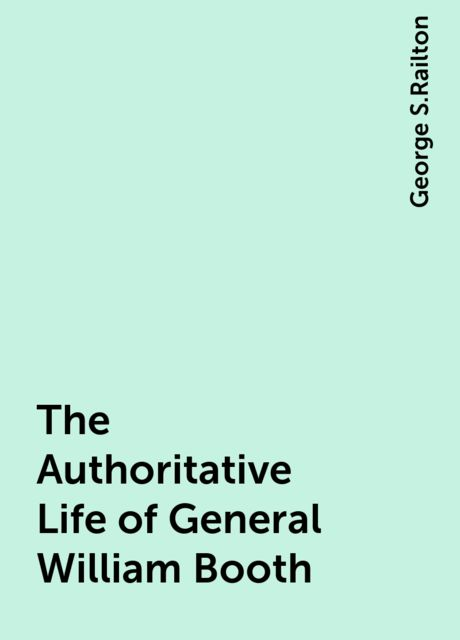 The Authoritative Life of General William Booth, George S.Railton