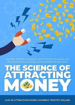 The Science of Attracting Money, Timothy Willink, Law of Attraction Money Academy