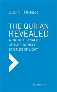 Qur'an Revealed: A Critical Analysis of Said Nursi's Epistles of Light, Colin Turner