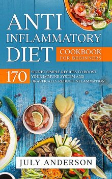 Anti-Inflammatory Diet Cookbook for Beginners, July Anderson