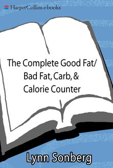 The Complete Good Fat/ Bad Fat, Carb & Calorie Counter, Lynn Sonberg
