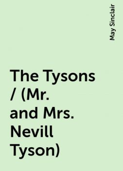 The Tysons / (Mr. and Mrs. Nevill Tyson), May Sinclair