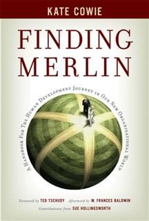 Finding Merlin. Handbook for the human development journey, Kate Cowie, Ted Tschudy