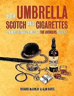With Umbrella, Scotch and Cigarettes – An Unauthorised Guide to the Avengers Series 1, Alan Hayes, Richard McGinlay