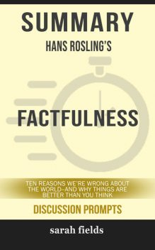 Summary: Hans Rosling's Factfulness, Sarah Fields