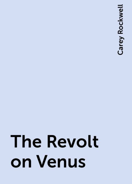 The Revolt on Venus, Carey Rockwell