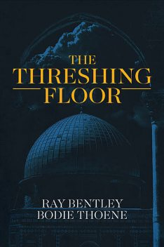 The Threshing Floor, Bodie Thoene, Ray Bentley