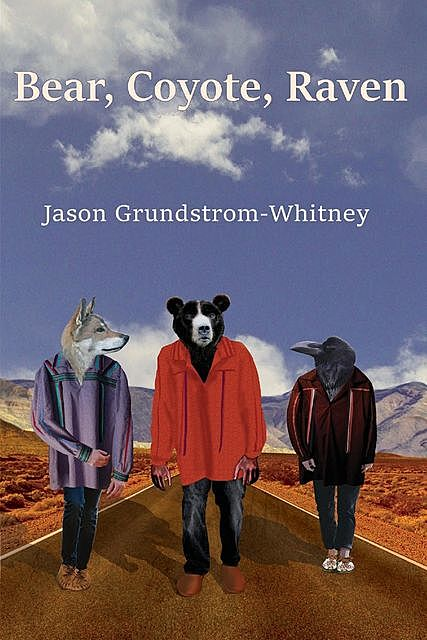 Bear, Coyote, Raven, Jason Grundstrom-Whitney