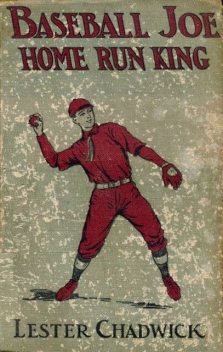 Baseball Joe, Home Run King; or, The Greatest Pitcher and Batter on Record, Lester Chadwick
