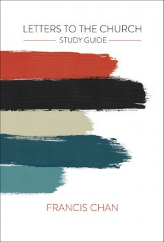 Letters to the Church: Study Guide, Francis Chan