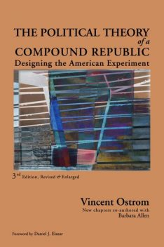 The Political Theory of a Compound Republic, Barbara Allen, Vincent Ostrom