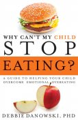 Why Can't My Child Stop Eating, Debbie Danowski