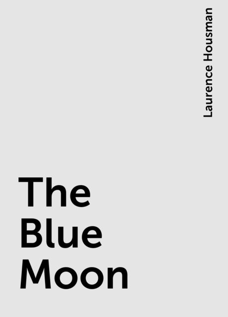 The Blue Moon, Laurence Housman