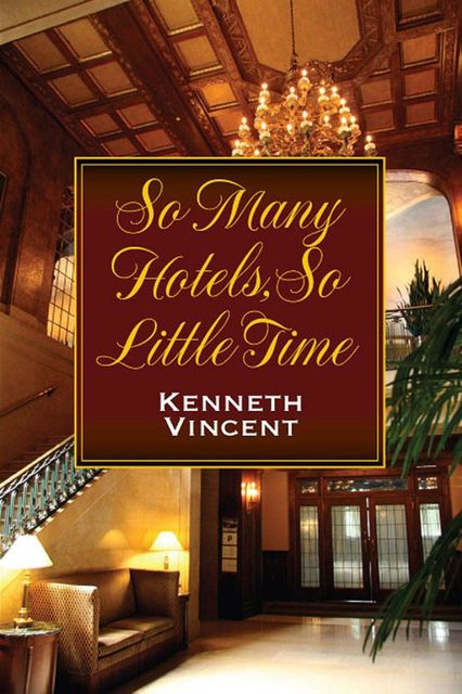 So Many Hotels, So Little Time, Kenneth Vincent