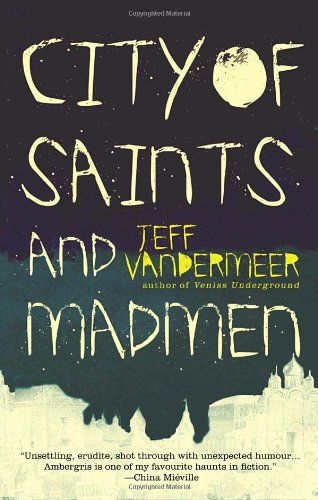City of Saints and Madmen, Jeff Vandermeer