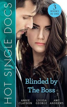 Hot Single Docs: Blinded By The Boss, Amy Andrews, Louisa George, Annie Claydon