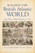 Building the British Atlantic World, Daniel Maudlin, Bernard L. Herman