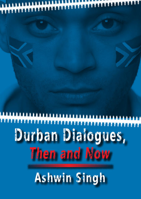 Durban Dialogues, Then and Now, Ashwin Singh
