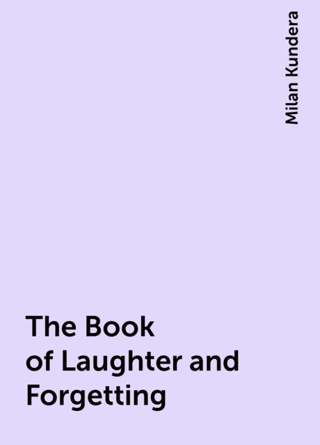 The Book of Laughter and Forgetting, Milan Kundera