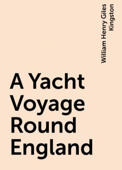 A Yacht Voyage Round England, William Henry Giles Kingston