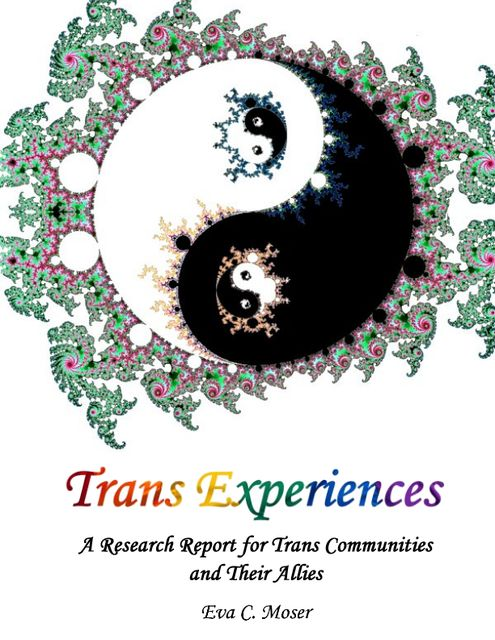 Trans Experiences – A Research Report for Trans Communities and Their Allies, Eva C.Moser