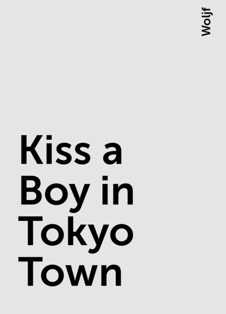 Kiss a Boy in Tokyo Town, Woljf