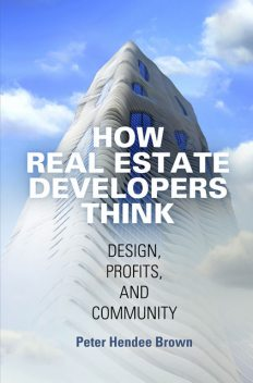 How Real Estate Developers Think, Peter Brown