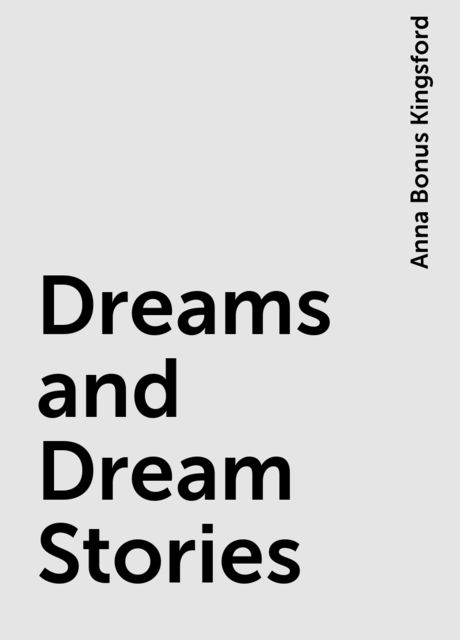 Dreams and Dream Stories, Anna Bonus Kingsford