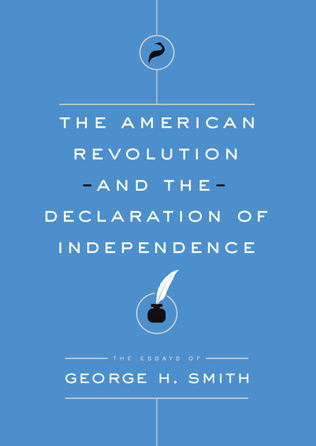 The American Revolution and the Declaration of Independence, George Smith