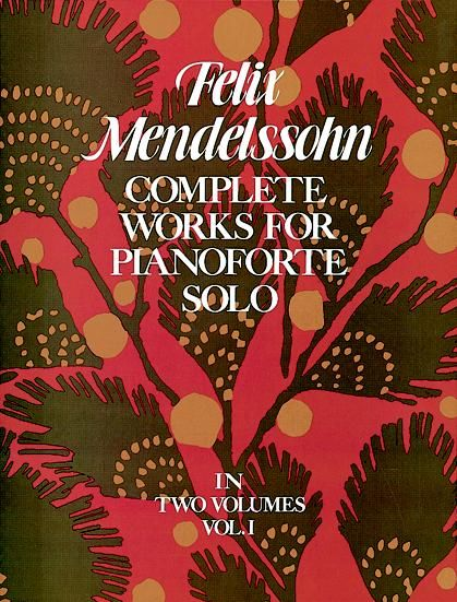 Complete Works for Pianoforte Solo, Vol. I, Felix Mendelssohn