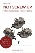 How To Not Screw Up When Managing A Remote Team, Hugo Messer