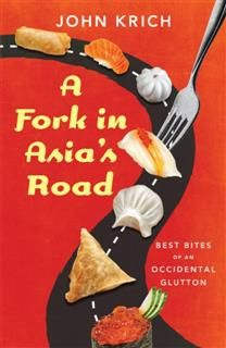 A Fork in Asia's Road. Adventures of an Occidental Glutton, John Krich